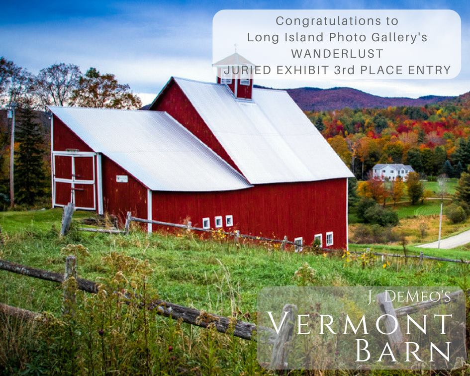 "J DeMeo and his 3rd place winning entry from Long Island Photo Gallery juried photography exhibition 'WANDERLUST' titled ""VERMONT BARN"""
