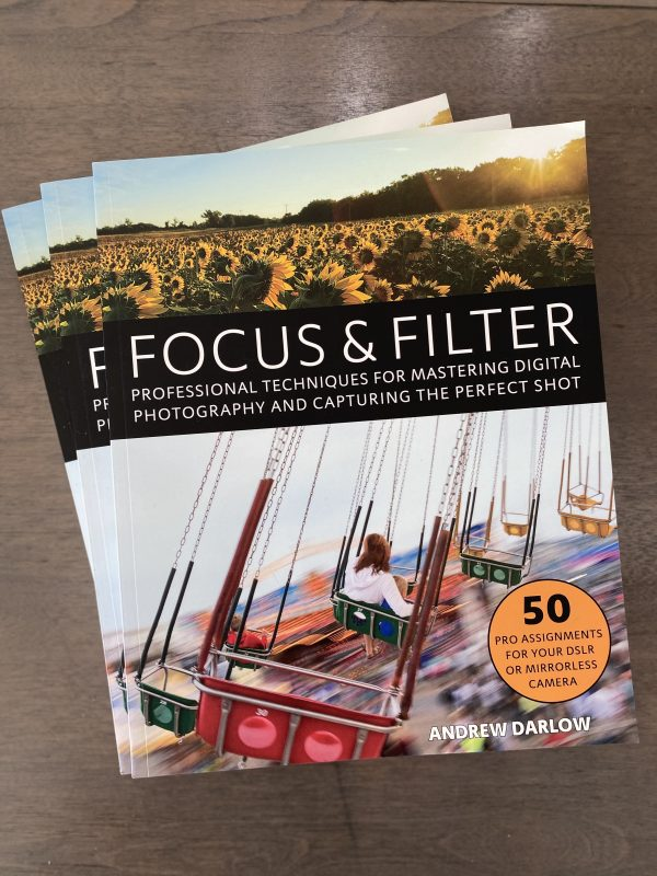 Focus and Filter: Professional Techniques for Mastering Digital Photography and Capturing the Perfect Shot by Andrew Darlow